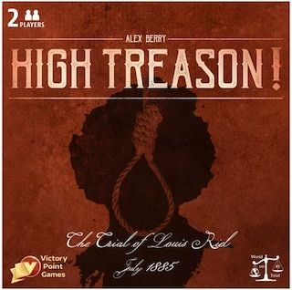 Buy High Treason: The Trial of Louis Riel only at Bored Game Company.