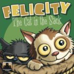 Buy Felicity: The Cat in the Sack only at Bored Game Company.
